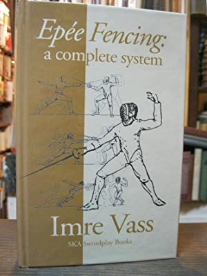 Epee Fencing: A Complete System: Imre Vass