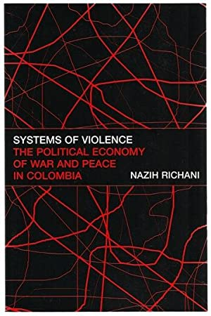 Systems of Violence: The Political Economy of: Richani, Nazih