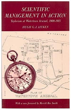 Scientific Management in Action: Taylorism at Watertown: Aitken, Hugh C.