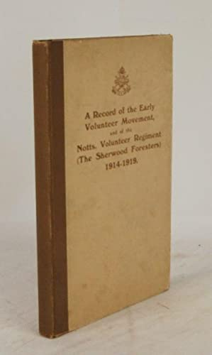 A Record of the Early Volunteer Movement, and of the Notts. Volunteer Regiment (The Sherwood ...