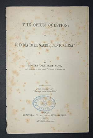 The Opium Question; or, is India to be sacrificed to China?: CUST (Robert Needham)