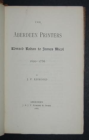 The Aberdeen Printers: Edward Raban to James Nicol 1620-1736.: EDMOND (J.P.)