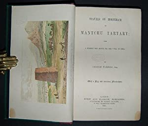 Travels on Horseback in Mantchu Tartary: Being a Summer's Ride Beyond the Great Wall of China.:...