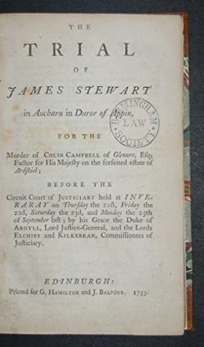 The Trial of James Stewart in Aucharn in Duror of Appin, for the Murder of Colin Campbell of ...