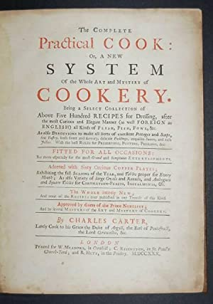 The Complete Practical Cook: or, a New System of the Whole Art and Mystery of Cookery. Being a ...