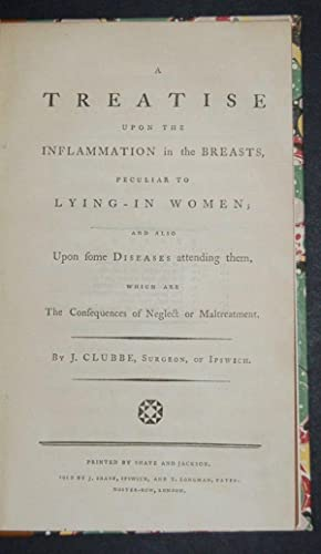 A Treatise upon the Inflammation in the Breasts, Peculiar to lying-in women; and also upon some ...