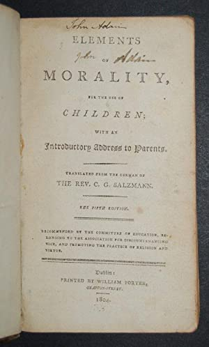 Elements of Morality, for the use of Children; with an Introductory Address to Parents. Translated ...