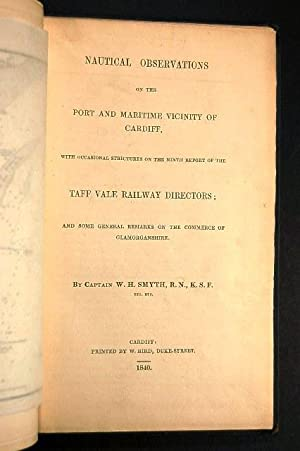 Nautical Observations on the Port and Maritime Vicinity of Cardiff, with Occasional Strictures on ...