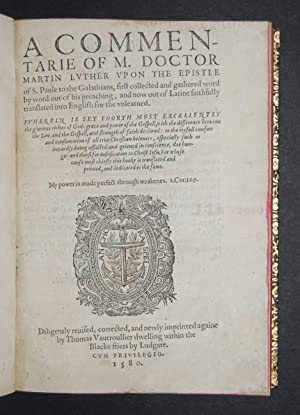 A Commentarie of M. Doctor Martin Luther upon the Epistle of S. Paule to the Galathians, First ...