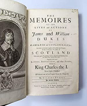 The Memoires of the Lives and Actions of James and William Dukes of Hamilton and Castleherald, &...