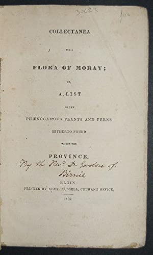Collectanea for a Flora of Moray; or, A List of the Phaenogamous Plants and Ferns Hitherto Found ...