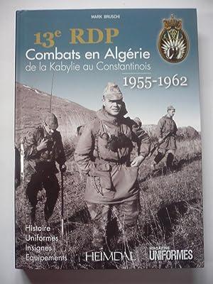 13e RDP : Combats en Algérie de la Kabylie au Constantinois (1955-1962): Bruschi, Mark