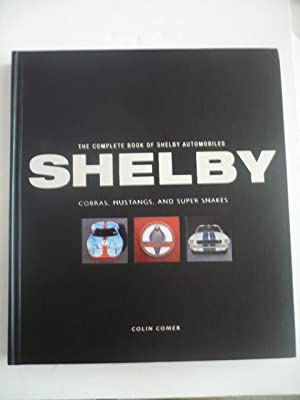 The Complete Book of Shelby Automobiles: Cobras, Mustangs, and Super Snakes (Complete Book Series)