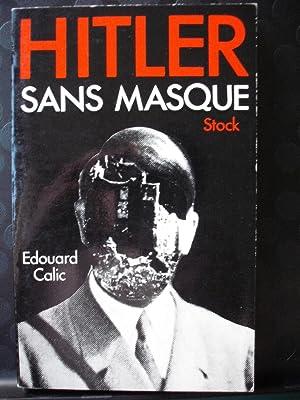 Hitler sans masque - Entretiens Hitler -: Edouard Calic