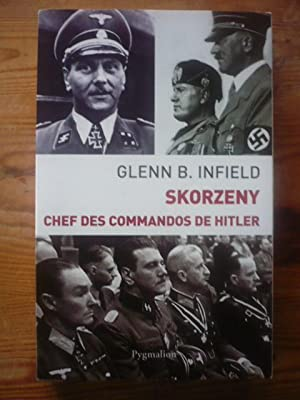 SKORZENY, CHEF DES COMMANDOS DE HITLER: INFIELD, GLENN B.