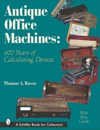 Antique Office machines: 600 Years of Calculating Devices Russo (T.A.) New Hardcover New copy. 224 pages, illustrated, 2001. This book opens with a history of calculating devices from the abacus to the electronic computer, but is mainl
