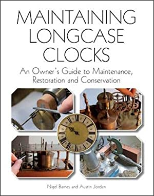 Maintaining Longcase Clocks: An Owner's Guide to: Barnes (Nigel) &