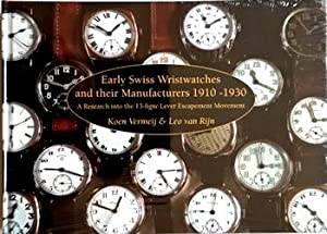 Early Swiss Wristwatches and their Manufacturers 1910 ¿ 1930 ¿ A Research into the 13...
