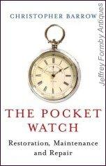 The Pocket Watch: Restoration, Maintenance and Repair: Barrow (C.)