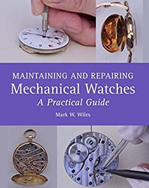 Maintaining and Repairing Mechanical Watches ¿ A: Wiles (Mark W.)