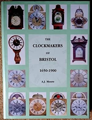 The Clockmakers of Bristol 1650 -1900 (Together: Moore (A.J.)
