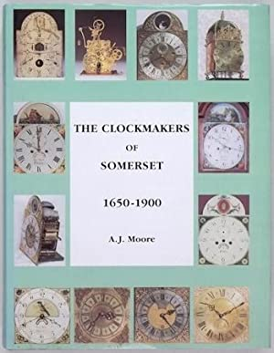 The Clockmakers of Somerset 1650 - 1900: Moore (A.J.)