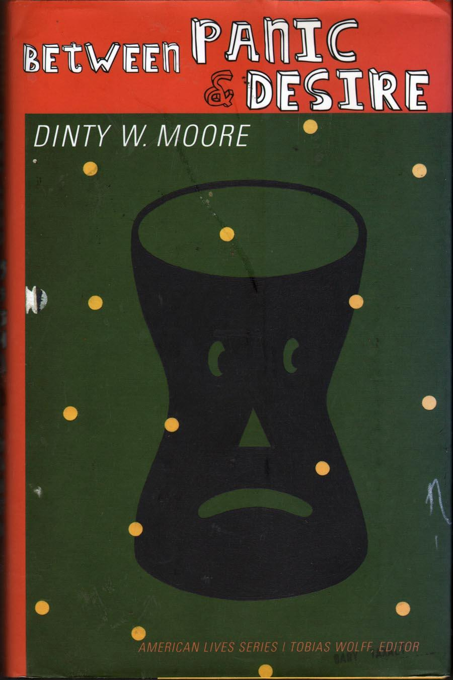 Between Panic and Desire: Moore, Dinty W.