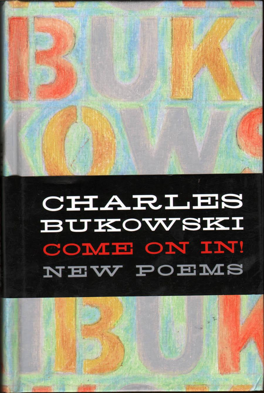 Come On In! New Poems: Bukowski, Charles