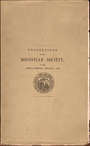 Proceedings of the Bostonian Society at the Annual Meeting 01/08/1884: The Bostonian ...
