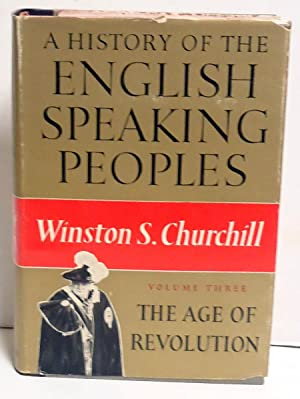 A History of the English-Speaking Peoples, Vol 3 (The Age of Revolution): Churchill, Winston
