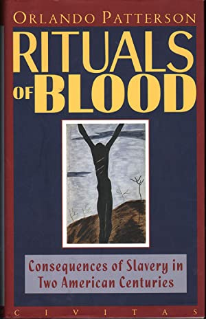 Rituals of Blood: Consequences of Slavery in Two American Centuries: Patterson, Orlando