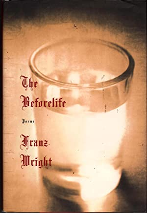 The Beforelife: Poems: Wright, Franz