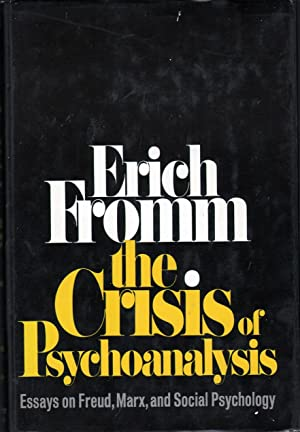 The Crisis of Psychoanalysis: Essays on Freud, Marx and Social Psychology: Fromm, Erich