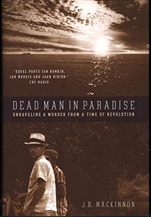 Dead Man in Paradisee: Unraveling a Murder from a Time of Revolution: MacKinnon, J.B.