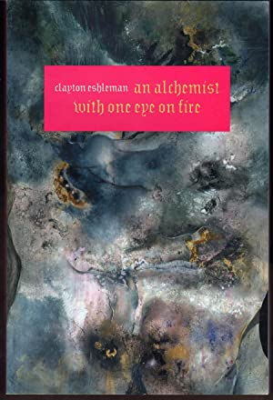 An Alchemist with One Eye on Fire: Poems: Eshleman, Clayton