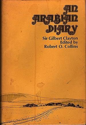 An Arabian Diary: Clayton, Sir Gilbert; Robert O. Collins