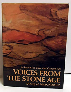 Voices from the Stone Age: A Search for Cave and Canyon Art: Mazonowicz, Douglas