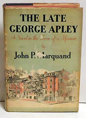 The Late George Apley: A Novel in the Form of a Memoir: Marquand, John P.