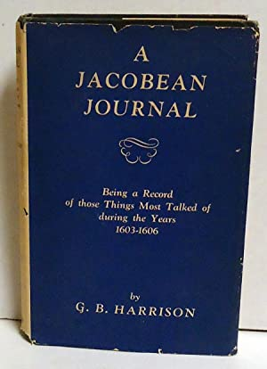 A Jacobean Journal: Being a Record of Those Things Most Talked of During the Years 1603-1606: ...