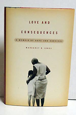 Love and Consequences: A Memoir of Hope and Survival: Jones, Margaret B.