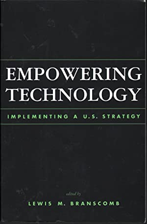 Empowering Technology: Implementing a U.S. Strategy: Branscomb, Lewis M., Ed.