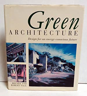 Green Architecture: Design for an Energy-Conscious Future: Vale, Brenda;Vale, Robert