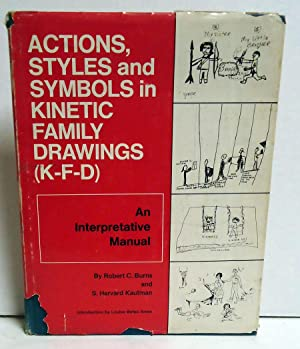Actions, Styles and Symbols in Kinetic Family Drawings (K-F-D): An Interpretative Manual: Burns, ...