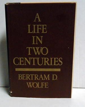 A Life in Two Centuries: Wolfe, Bertram David