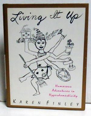 Living It Up: Humorous Adventures in Hyperdomesticity: Finley, Karen