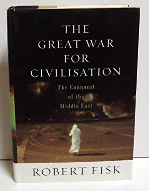 The Great War For Civilization: The Conquest Of The Middle East: Fisk, Robert
