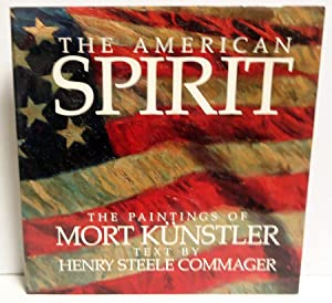 The American Spirit: Paintings by Mort Kunstler ; Text by Henry Steele Commager ; Essays by M. ...