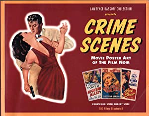Crime Scenes: Movie Poster Art of the Film Noir The Classic Period 1941-1959: Bassoff, Lawrence