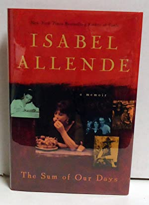The Sum of Our Days: A Memoir: Allende, Isabel