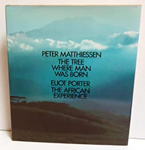 The Tree Where Man Was Born / The African Experience: Peter Matthiessen / Eliot Porter